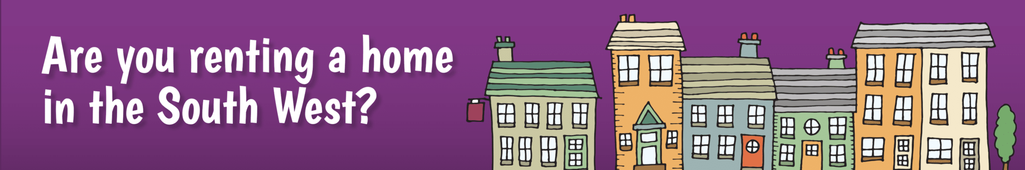 Are you renting a home in the South West?